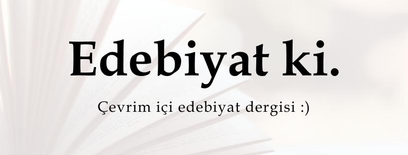 """Üstünde """"Edebiyat ki. Çevrimiçi edebiyat dergisi :)"""" yazan arka planında silik bir şekilde kitap sayfaları olan Facebook kapağı"""